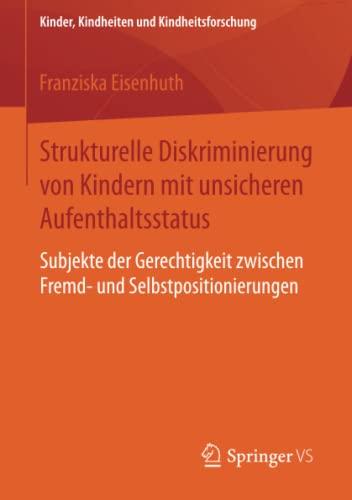 9783658098476: Strukturelle Diskriminierung von Kindern mit unsicheren Aufenthaltsstatus (Kinder, Kindheiten und Kindheitsforschung)