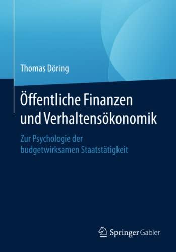 9783658099121: Öffentliche Finanzen und Verhaltensökonomik: Zur Psychologie der budgetwirksamen Staatstätigkeit