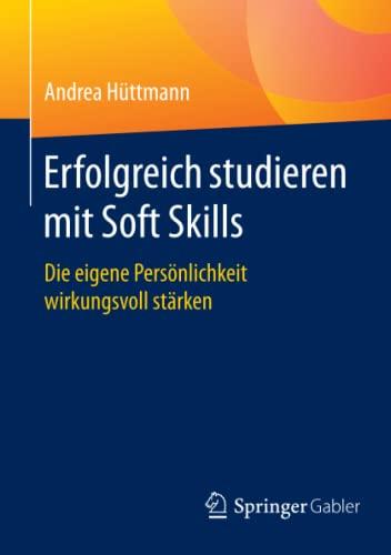 9783658099695: Erfolgreich studieren mit Soft Skills: Die eigene Persönlichkeit wirkungsvoll stärken (German Edition)