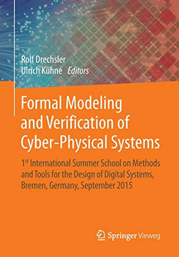 9783658099930: Formal Modeling and Verification of Cyber-Physical Systems: 1st International Summer School on Methods and Tools for the Design of Digital Systems, Bremen, Germany, September 2015