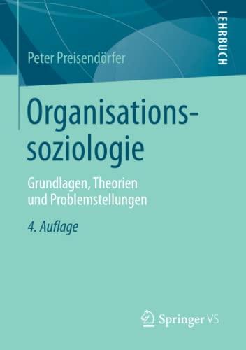 9783658100162: Organisationssoziologie: Grundlagen, Theorien und Problemstellungen