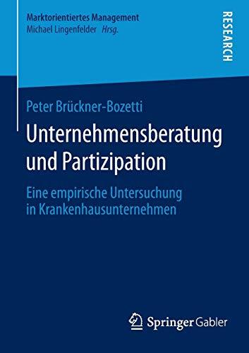 9783658100315: Unternehmensberatung und Partizipation: Eine empirische Untersuchung in Krankenhausunternehmen (Marktorientiertes Management)