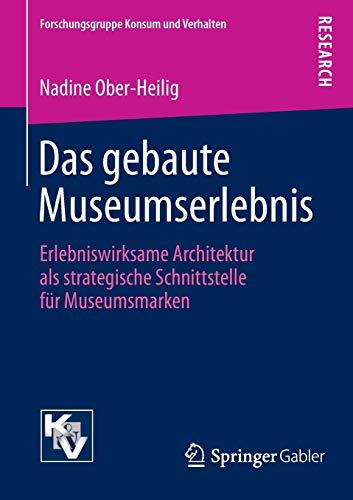 9783658101213: Das gebaute Museumserlebnis: Erlebniswirksame Architektur als strategische Schnittstelle für Museumsmarken (Forschungsgruppe Konsum und Verhalten)