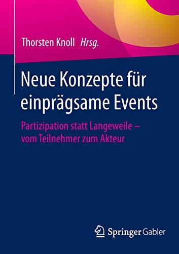 9783658101541: Neue Konzepte für einprägsame Events: Partizipation statt Langeweile - vom Teilnehmer zum Akteur