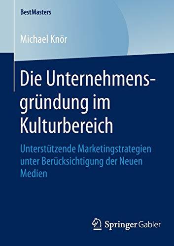 Die Unternehmensgründung im Kulturbereich: Michael Knör