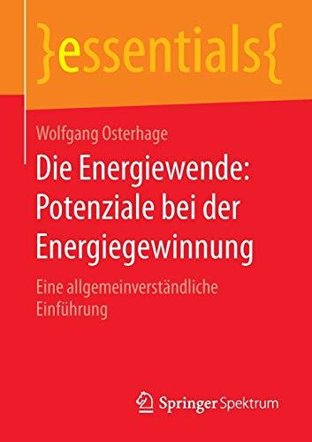 9783658102449: Die Energiewende: Potenziale bei der Energiegewinnung: Eine allgemeinverständliche Einführung (essentials)