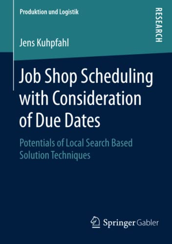 Job Shop Scheduling with Consideration of Due Dates (Produktion und Logistik): Jens Kuhpfahl