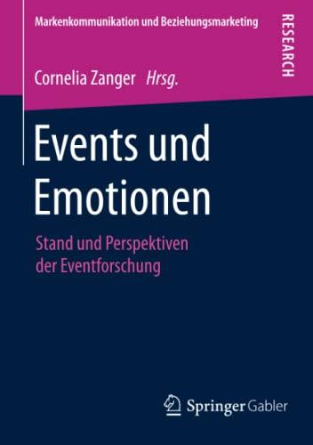 9783658103026: Events und Emotionen: Stand und Perspektiven der Eventforschung (Markenkommunikation und Beziehungsmarketing) (German Edition)