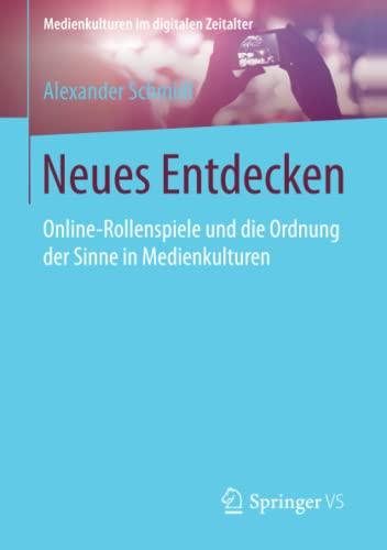 9783658103088: Neues Entdecken: Online-Rollenspiele und die Ordnung der Sinne in Medienkulturen (Medienkulturen im digitalen Zeitalter)