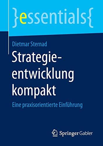 9783658103668: Strategieentwicklung kompakt: Eine praxisorientierte Einführung (essentials)