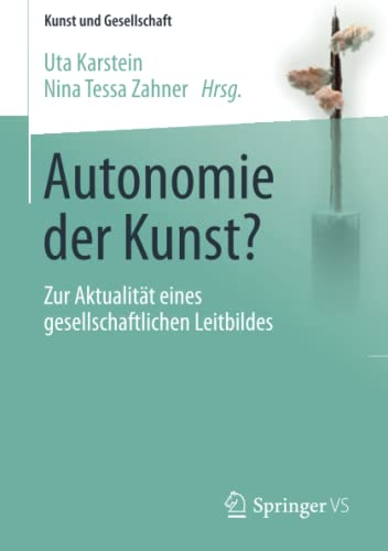 9783658104054: Autonomie der Kunst?: Zur Aktualität eines gesellschaftlichen Leitbildes (Kunst und Gesellschaft)