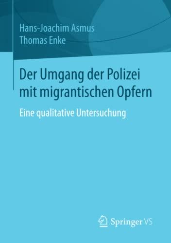 9783658104399: Der Umgang der Polizei mit migrantischen Opfern: Eine qualitative Untersuchung