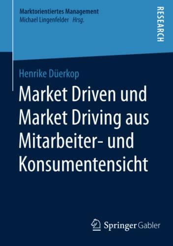 Market Driven und Market Driving aus Mitarbeiter- und Konsumentensicht: Henrike D�erkop