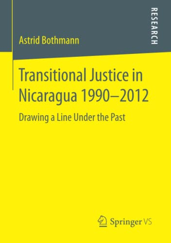 Transitional Justice in Nicaragua 1990-2012: Drawing a Line Under the Past: Astrid Bothmann