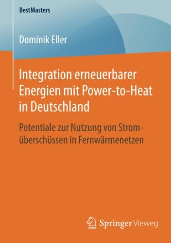 Integration erneuerbarer Energien mit Power-to-Heat in Deutschland: Dominik Eller
