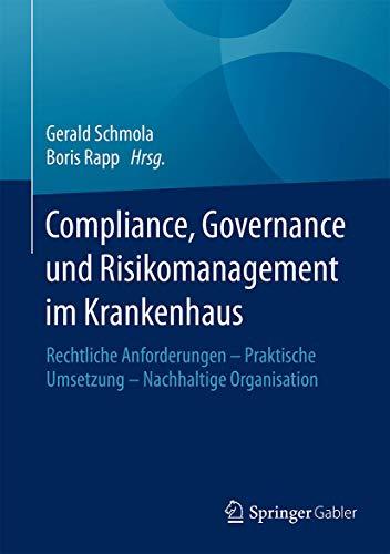 9783658106669: Compliance, Governance und Risikomanagement im Krankenhaus: Rechtliche Anforderungen – Praktische Umsetzung – Nachhaltige Organisation (German Edition)