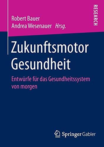 9783658107826: Zukunftsmotor Gesundheit: Entwürfe für das Gesundheitssystem von morgen (German Edition)