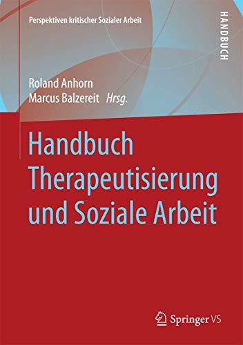 9783658108694: Handbuch Therapeutisierung und Soziale Arbeit (Perspektiven kritischer Sozialer Arbeit) (German Edition)