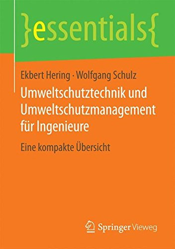 9783658109417: Umweltschutztechnik und Umweltschutzmanagement für Ingenieure: Eine kompakte Übersicht (essentials) (German Edition)
