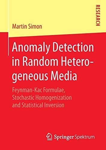 9783658109929: Anomaly Detection in Random Heterogeneous Media: Feynman-Kac Formulae, Stochastic Homogenization and Statistical Inversion