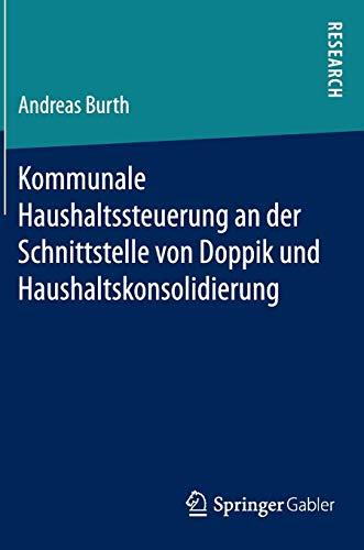 Kommunale Haushaltssteuerung an der Schnittstelle von Doppik und Haushaltskonsolidierung: Andreas ...