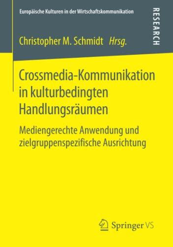 Crossmedia-Kommunikation in kulturbedingten Handlungsräumen: Christopher M. Schmidt