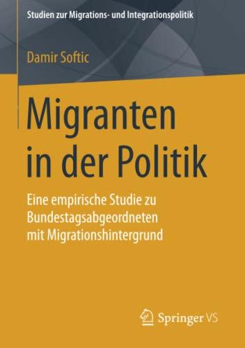 9783658111595: Migranten in der Politik: Eine empirische Studie zu Bundestagsabgeordneten mit Migrationshintergrund