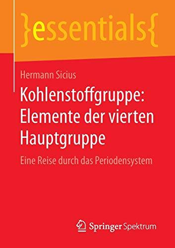 9783658111656: Kohlenstoffgruppe: Elemente der vierten Hauptgruppe : Eine Reise durch das Periodensystem (essentials)