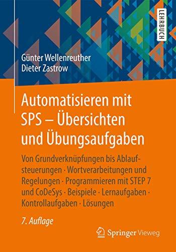 9783658111991: Automatisieren mit SPS - Übersichten und Übungsaufgaben: Von Grundverknüpfungen bis Ablaufsteuerungen, Wortverarbeitungen und Regelungen, ... Kontrollaufgaben, Lösungen (German Edition)