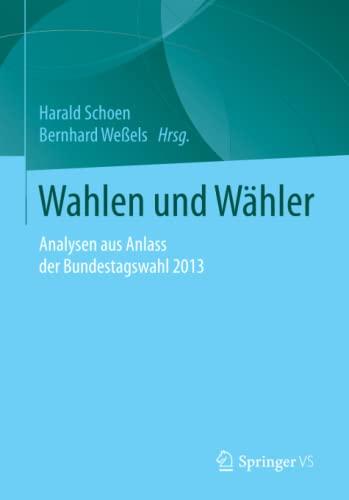 9783658112059: Wahlen und Wähler: Analysen aus Anlass der Bundestagswahl 2013