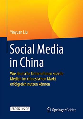 9783658112301: Social Media in China: Wie deutsche Unternehmen soziale Medien im chinesischen Markt erfolgreich nutzen können (German Edition)