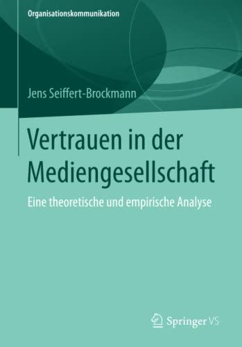 9783658113735: Vertrauen in der Mediengesellschaft: Eine theoretische und empirische Analyse (Organisationskommunikation)