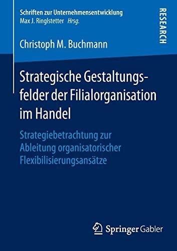 Strategische Gestaltungsfelder der Filialorganisation im Handel: Christoph M. Buchmann