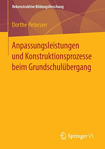 Anpassungsleistungen und Konstruktionsprozesse beim Grundschulübergang: Dorthe Petersen