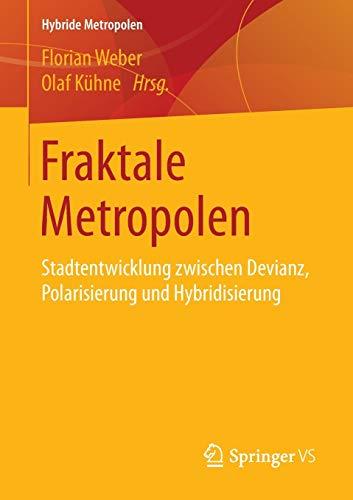 9783658114916: Fraktale Metropolen: Stadtentwicklung zwischen Devianz, Polarisierung und Hybridisierung (Hybride Metropolen)