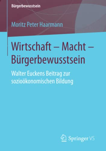 9783658116064: Wirtschaft – Macht – Bürgerbewusstsein: Walter Euckens Beitrag zur sozioökonomischen Bildung (German Edition)