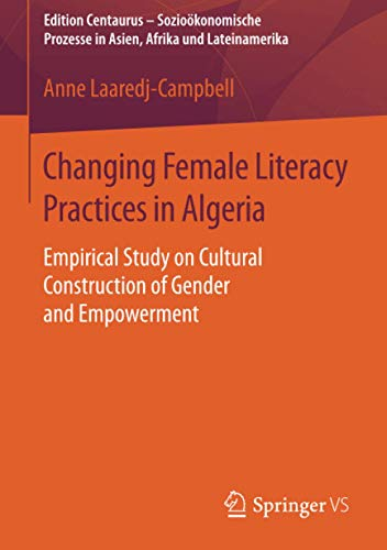 9783658116323: Changing Female Literacy Practices in Algeria: Empirical Study on Cultural Construction of Gender and Empowerment (Edition Centaurus - Sozioökonomische Prozesse in Asien, Afrika und Lateinamerika)