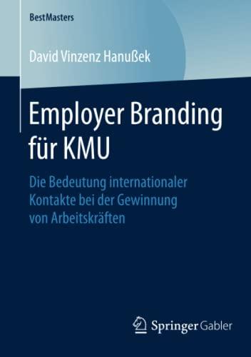 9783658118341: Employer Branding für KMU: Die Bedeutung internationaler Kontakte bei der Gewinnung von Arbeitskräften (BestMasters)