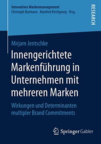 Innengerichtete Markenführung in Unternehmen mit mehreren Marken: Wirkungen und Determinanten ...