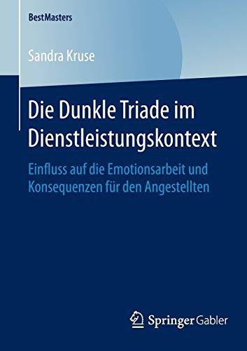 9783658121099: Die Dunkle Triade im Dienstleistungskontext: Einfluss auf die Emotionsarbeit und Konsequenzen für den Angestellten (BestMasters)