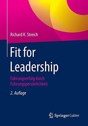 Fit for Leadership Führungserfolg durch Führungspersönlichkeit.: Streich, Richard K.