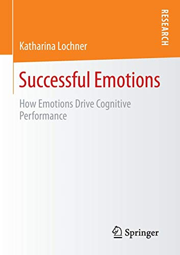 9783658122300: Successful Emotions: How Emotions Drive Cognitive Performance