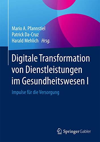 9783658122577: Digitale Transformation von Dienstleistungen im Gesundheitswesen I: Impulse für die Versorgung (German Edition)