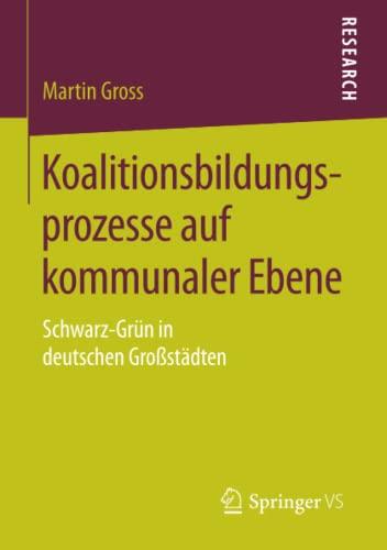 9783658122652: Koalitionsbildungsprozesse auf kommunaler Ebene: Schwarz-Grün in deutschen Großstädten (German Edition)