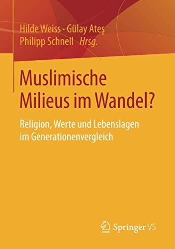 9783658122966: Muslimische Milieus im Wandel?: Religion, Werte und Lebenslagen im Generationenvergleich