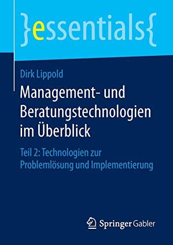 9783658123208: Management- und Beratungstechnologien im Überblick: Teil 2: Technologien zur Problemlösung und Implementierung (Essentials)