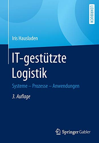IT-gestützte Logistik Systeme - Prozesse - Anwendungen.: Hausladen, Iris [Verfasser]: