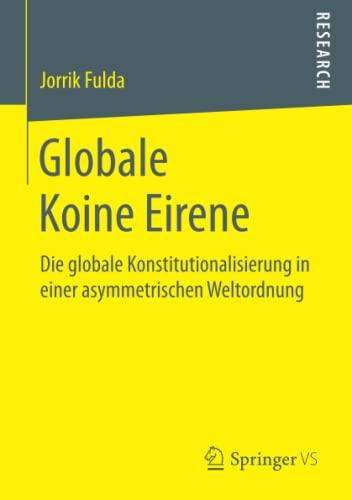 Globale Koine Eirene : Die globale Konstitutionalisierung: Fulda, Jorrik