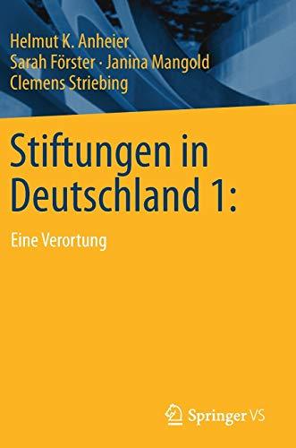 Stiftungen in Deutschland: Eine Verortung: Helmut K. Anheier, Sarah Forster, Janina Mangold, ...