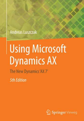 Using Microsoft Dynamics AX: The New Dynamics: Luszczak, Andreas